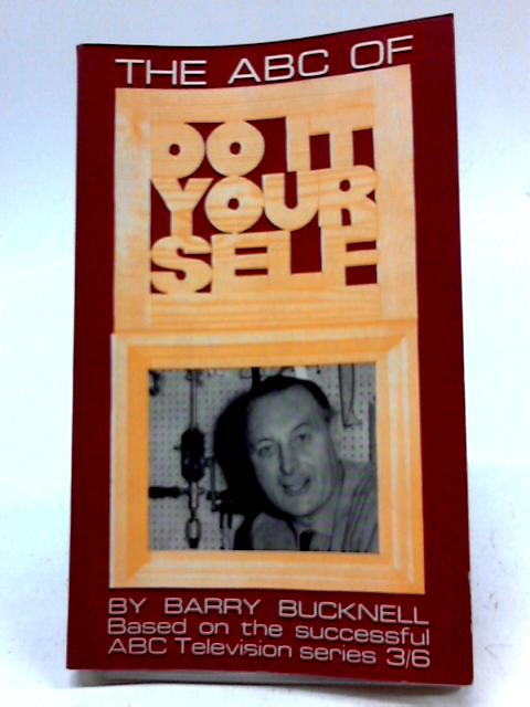 The ABC Of Do It Yourself By Barry Bucknell