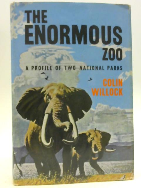 The Enormous Zoo. A Profile of the Uganda National Parks By Colin Willock