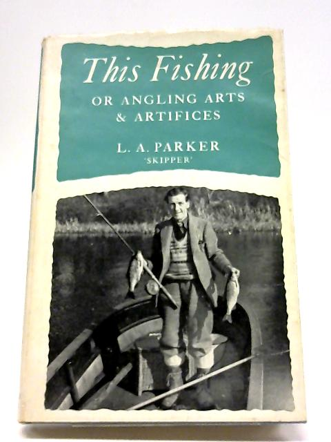 This Fishing, or, Angling Arts And Artifices By Leonard Arthur Parker