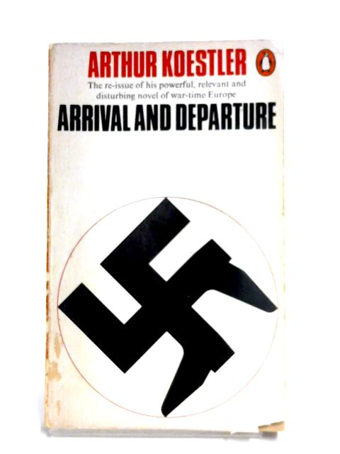 Arrival And Departure By Arthur Koestler