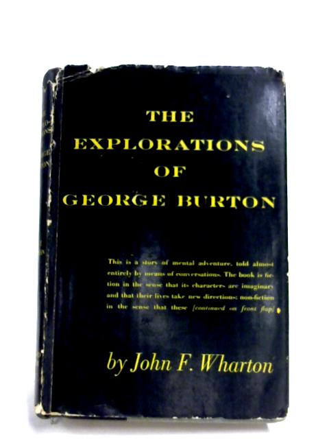 The Explorations Of George Burton by John F. Wharton