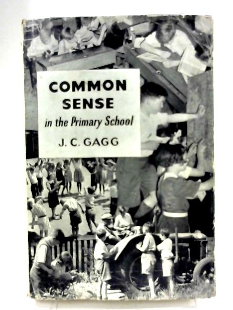 Common Sense In The Primary School by JC Gagg By JC Gagg