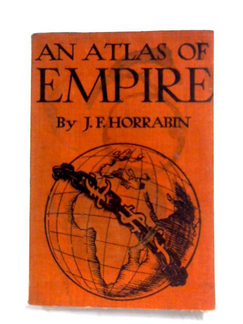 An Atlas Of Empire By J. F. Horrabin
