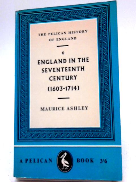 The Pelican History Of England Vol 6: England In The Seventeenth Century. By Maurice Ashley