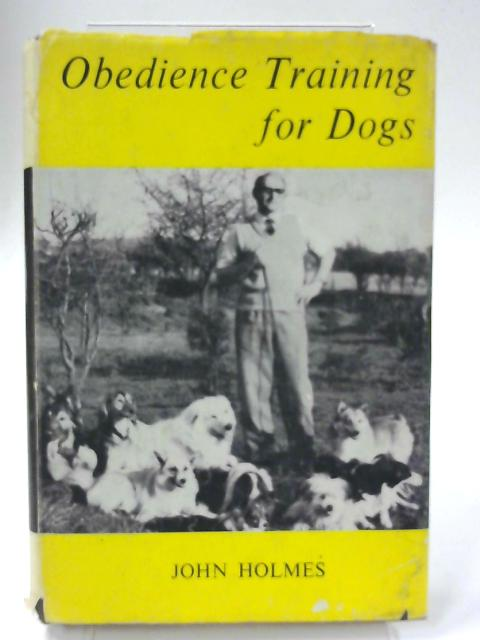 Obedience Training for Dogs By John Holmes