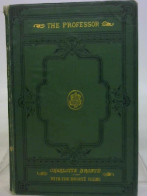 The Professor to which are added the Poems of Currer, Ellis and Acton Bell, Now First Collected by Currer Bell