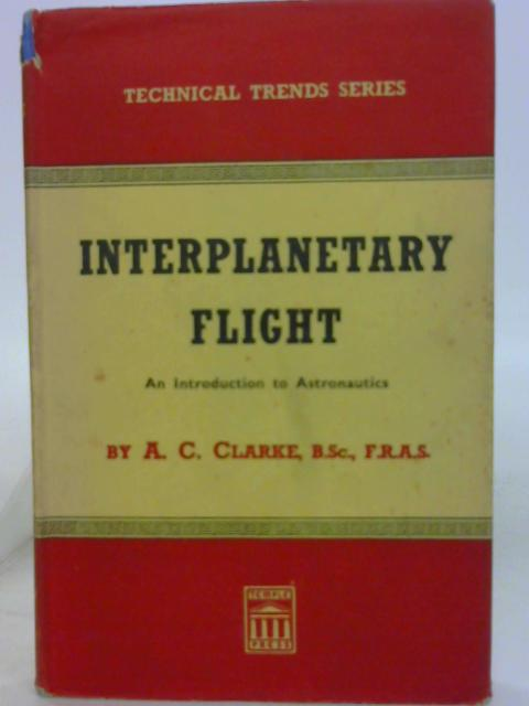 Interplanetary Flight An Introduction to Astronautics by Arthur C. Clarke