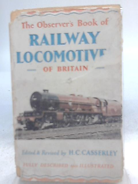 The Observer's Book of Railway Locomotives of Britain By H. C. Casserley