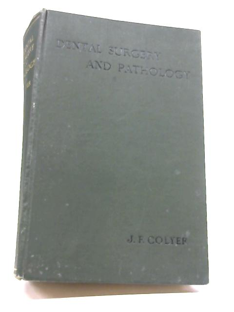 Dental Surgery and Pathology By J F Colyer