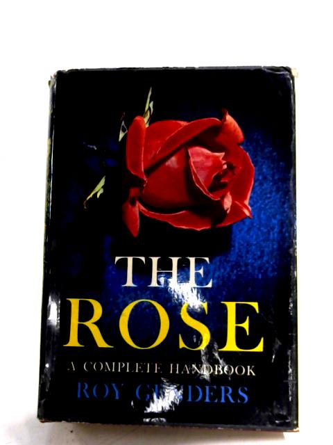 The Rose: A Complete Handbook By Roy Genders