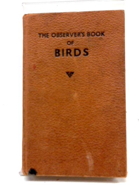 The Observer's Book of Birds. Describing 243 Species with 200 Illustrations 100 of which are in colour. By S. Vere Benson