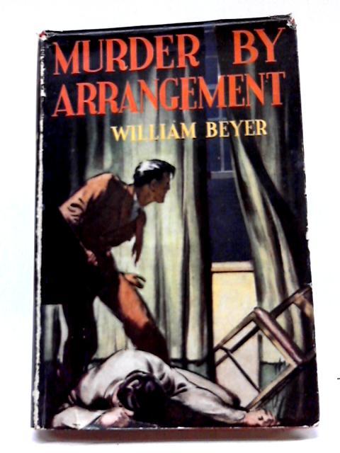 Murder by Arrangement By William Beyer
