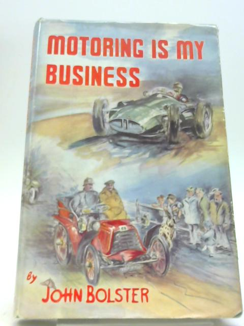 Motoring Is My Business By John Bolster