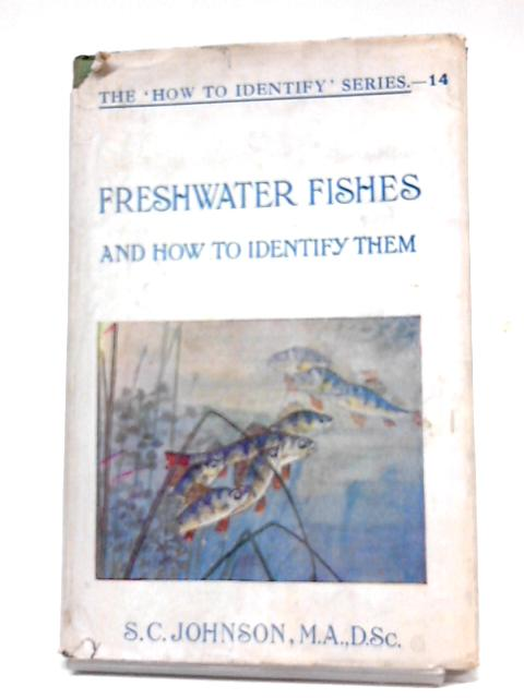 Freshwater Fishes And How To Identify Them by Stanley C Johnson