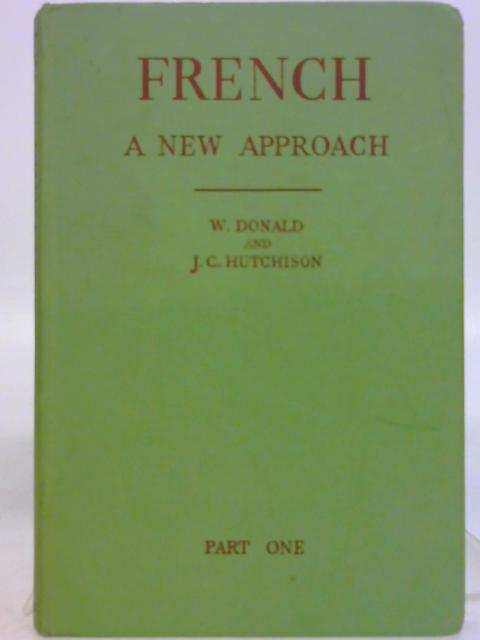 French: A New Approach Part 1 By W. Donald & J. C. Hutchinson