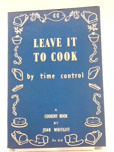 Leave It To Cook By Joan Whitgift