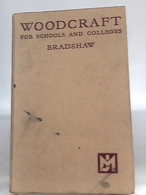 Woodcraft for Schools and Colleges By A. E. Bradshaw