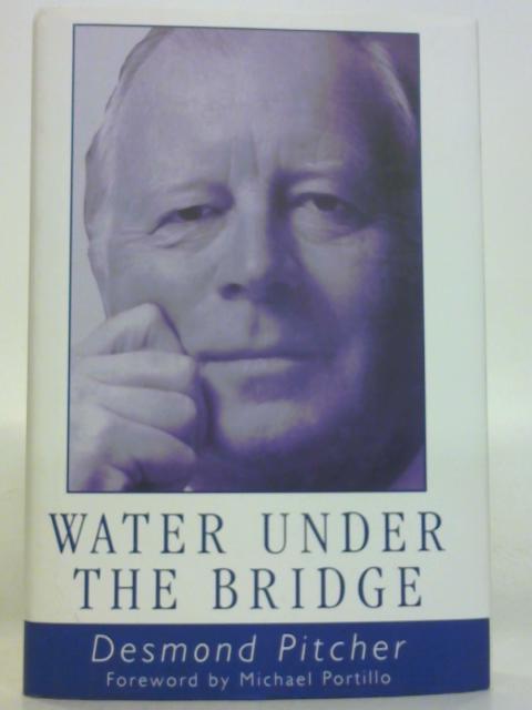 Water Under the Bridge: 30 years in Industrial Management by Desmond Pitcher