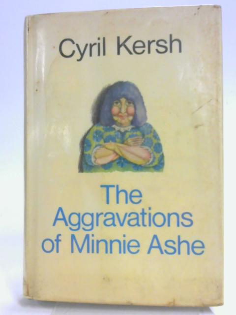 The Aggravations of Minnie Ashe By Cyril Kersh