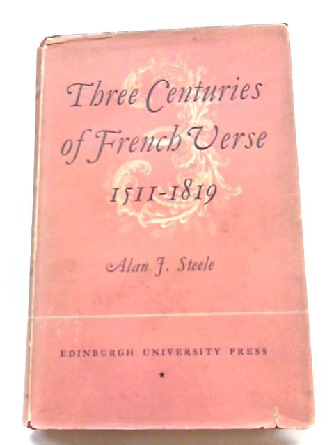 Three Centuries of French Verse, 1511-1819 By A.J. Steele