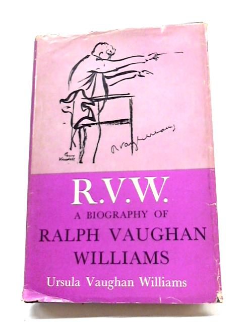 R V W: Biography of Ralph Vaughan Williams By Ursula Vaughan Williams
