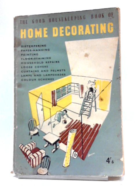 The Good Housekeeping Book of Home Decorating By Anon