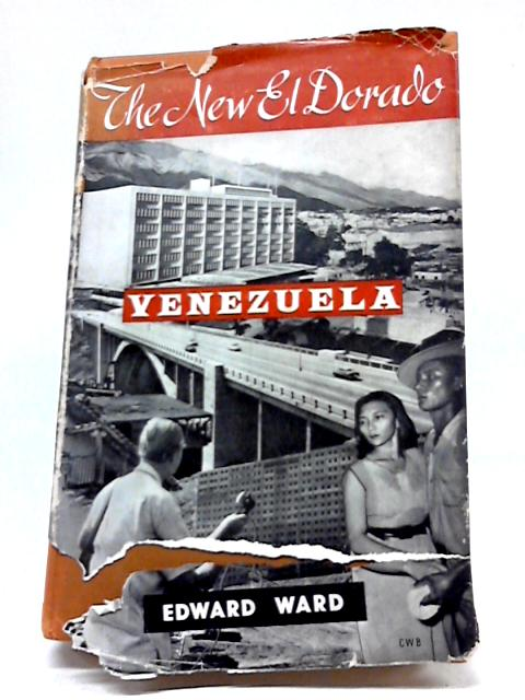 The New El Dorado. Venezuela The Discovery Of Oil How It Changed The Country By Edward Ward