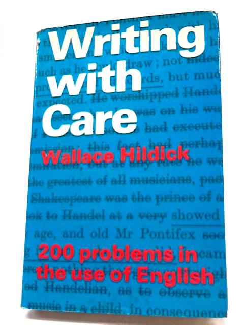 Writing With Care: 200 Problems In The Use of English By E. W Hildick