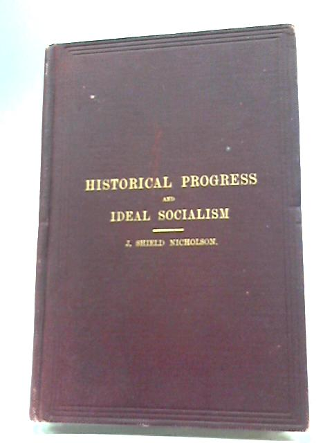 Historical Progress And Ideal Socialism: An Evening Discourse Delivered To The British Association at Oxford in the Sheldonian Theatre By J. Shield Nicholson