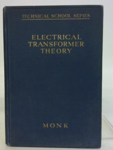 Electrical Transformer Theory by S. Gordon Monk