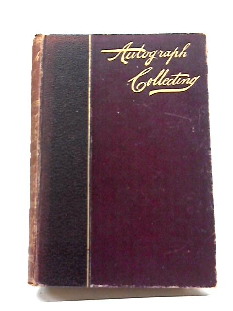 Autograph Collecting: A Practical Manual for Amateurs and Historical Students By Henry T. Scott