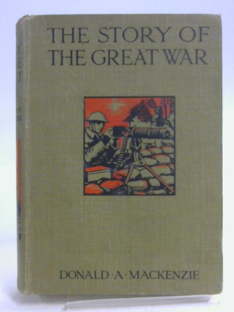 The Story of the Great War By Donald A. Mackenzie