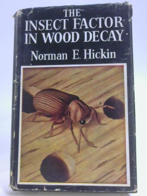 Insect Factor in Wood Decay By Norman Ernest Hickin