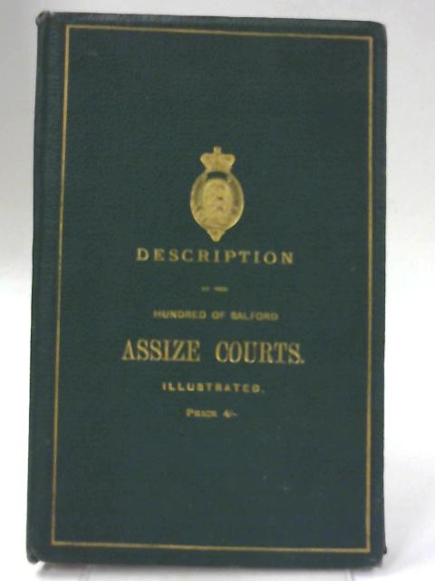 A Description of the Hundred of Salford Assize Courts of the County of Lancaster By Anon