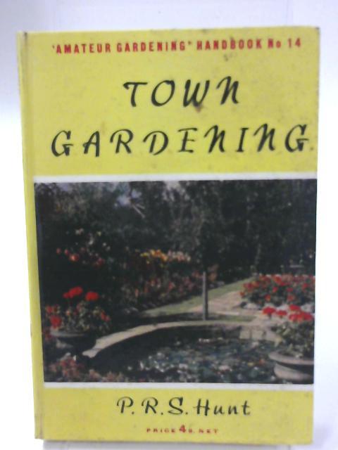 Amateur Gardening Handbook 14, Twon Gardening By P. R. S. Hunt