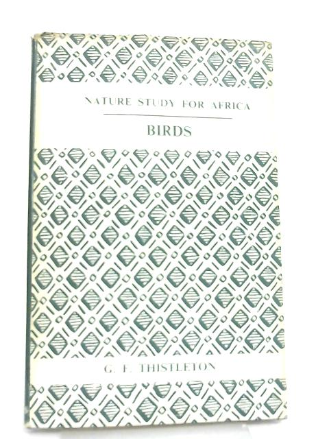 Birds (Nature study for Africa series) By George Frederick Thistleton