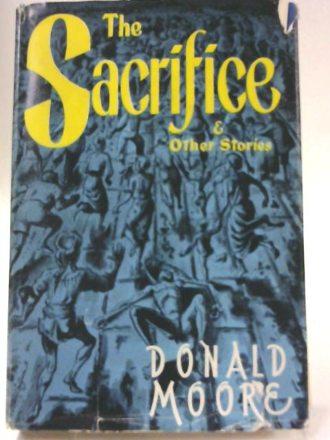 The Sacrifice and Other Stories By Donald Moore
