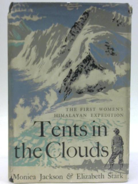 Tents In The Clouds The First Women's Himalayan Exhibition By Monica Jackson and Elizabeth Stark