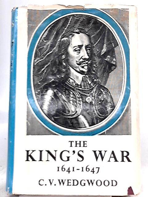 The King's War 1641-1647 by C. V. Wedgwood