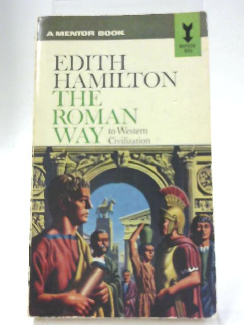 The Roman Way to Western Civilization By Edith Hamilton