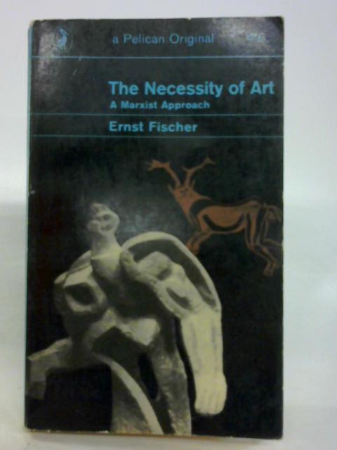 The Necessity of Art A Marxist Approach By Ernst Fischer