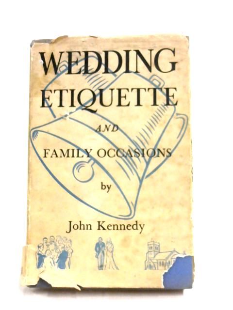 Wedding Etiquette And Family Occasions By John Kennedy