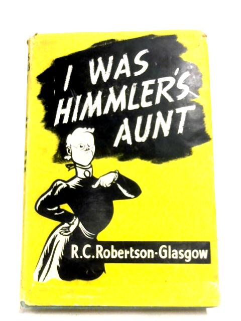 I Was Himmler's Aunt By R. C. Robertson-Glasgow