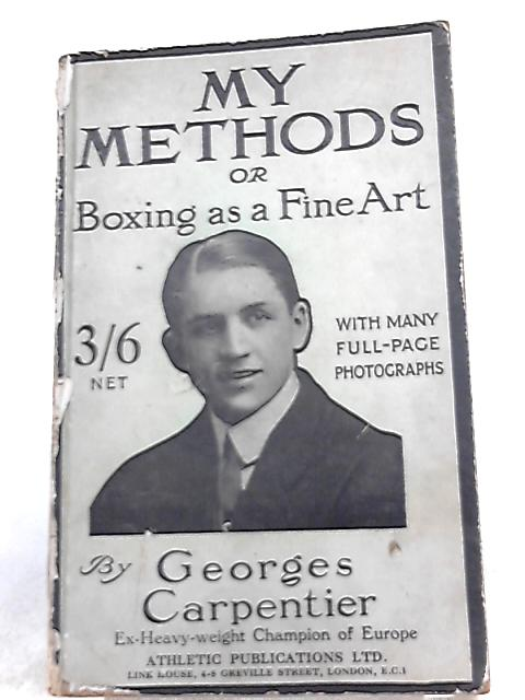 My Methods or Boxing as a Fine Art By Georges Carpentier