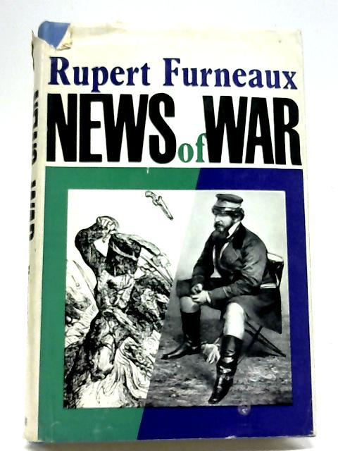 News of War: Stories And Adventures of The Great War Correspondents By Rupert Furneaux