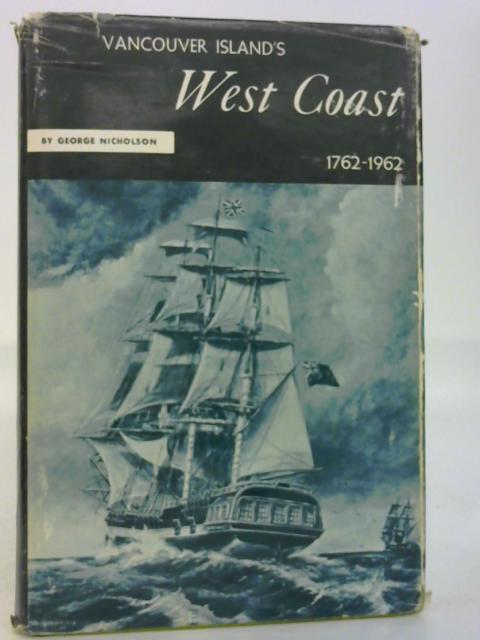 Vancouver Island's West Coast 1762-1962 by George Nicholson By George Nicholson