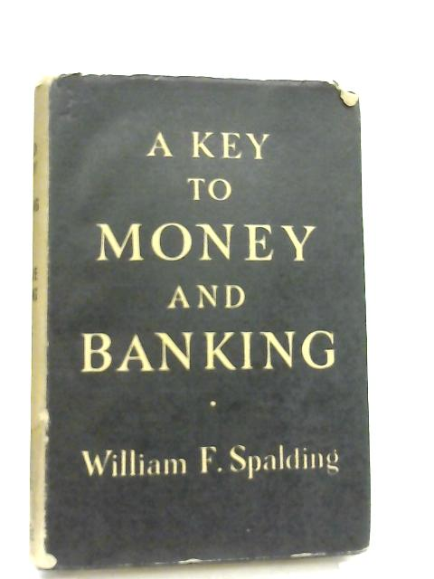 A Key to Money and Banking By William F. Spalding