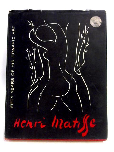 Matisse: 50 Years Of His Graphic Art by William S. Lieberman