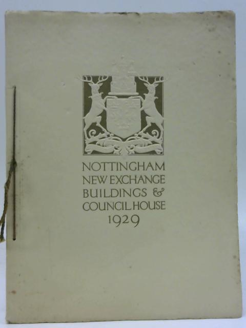 The Council House Nottingham: a review of the Council House & Exchange Buildings by Frank Granger