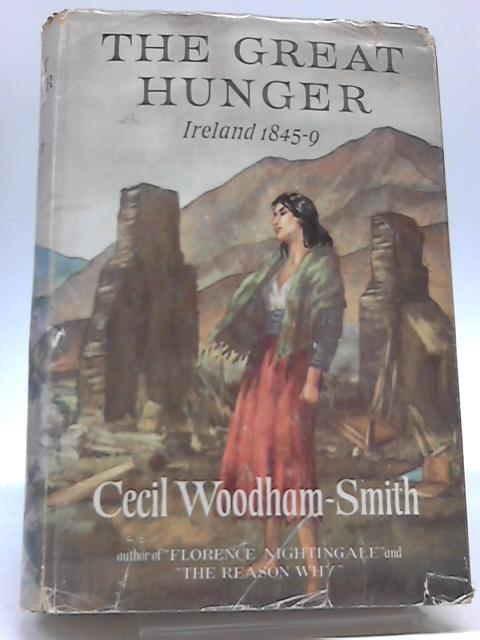 The Great Hunger: Ireland, 1845-1849 By Cecil Woodham-Smith